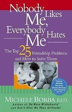 Nobody Likes Me, Everybody Hates Me : The Top 25 Friendship Problems and How to