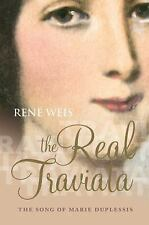 The Real Traviata : The Song of Marie Duplessis by René Weis (2015, Hardcover)