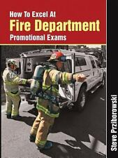 How to Excel at Fire Department Promotional Exams by Steve Prziborowski (2013)