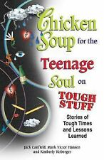 Chicken Soup for the Teenage Soul on Tough Stuff: Stories of Tough Times and Le