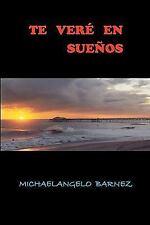 Te Veré en Sueños : El Poder del Amor by Míchaelangelo Barnez (2010, Paperback)