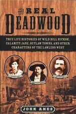 The Real Deadwood : True Life Histories of Will Bill Hickock, Calamity Jane, Out