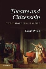 Theatre and Citizenship : The History of a Practice by David Wiles (2014,...