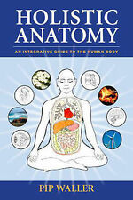 Holistic Anatomy: An Integrative Guide to the Human Body by Pip Waller...