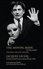 The Moving Body: Teaching Creative Theatre by Jacques Lecoq, Jean-Gabriel Caras