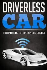 Driverless Car: Autonomous Future in Your Garage by John John W (2014,...