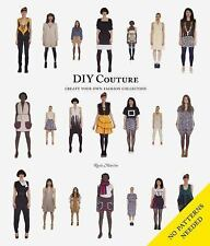 DIY Couture : Create Your Own Fashion Collection by Rosie Martin (2012,...