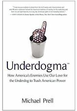 Underdogma: How America's Enemies Use Our Love for the Underdog to Trash America