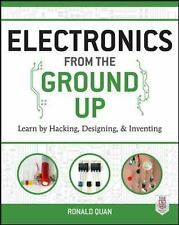 Electronics from the Ground Up: Learn by Hacking, Designing, and Inventing, Quan