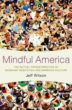 Mindful America: The Mutual Transformation of Buddhist Meditation and American C