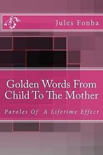 Golden Words from Child to the Mother : Paroles of a Lifetime Effect by Jules...