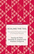 Scaling the Tail : Managing Profitable Growth in Emerging Markets by Gerardo...