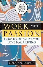 Work with Passion: How to Do What You Love for a Living, Anderson, Nancy, Good C