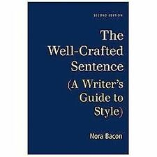 The Well-Crafted Sentence : A Writer's Guide to Style by Nora Bacon (2012,...
