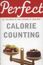 Perfect Calorie Counting: All You Need to Know About (Perfect series)