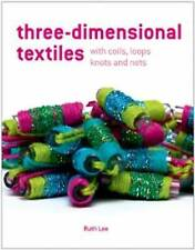 Three-Dimensional Textiles: With Coils, Loops, Knots and Nets by Ruth Lee (Hardb