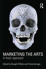 Marketing the Arts: A Fresh Approach, , New Condition
