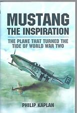 Mustang the Inspiration: The Plane That Turned the Tide of World War Two NEW