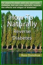 How to Naturally Reverse Diabetes by Russ Donohue (2013, Paperback)