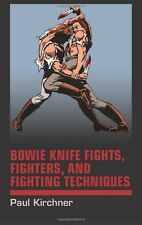 Bowie Knife Fights, Fighters and Fighting Techniques by Paul Kirchner **NEW**
