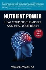 Nutrient Power : Heal Your Biochemistry and Heal Your Brian by William J....