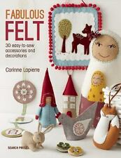 Fabulous Felt : How to Make Beautiful Accessories and Decorations by Corrine...