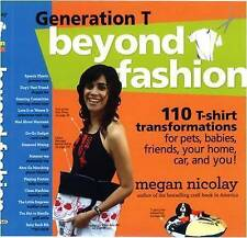 Generation T: Beyond Fashion: 120 New Ways to Transform a T-shirt-ExLibrary