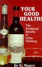 Your Good Health!: Medicinal Benefits of Wine Drinking by E. A. Maury...