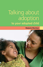 Marjorie Morrison Talking About Adoption to Your Adopted Child: A Guide for Pare