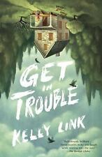 Get in Trouble : Stories by Kelly Link (2016, Paperback)