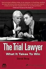 The Trial Lawyer: What It Takes to Win by Berg, David