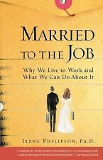 Married to the Job : Why We Live to Work and What We Can Do about It by Ilene...