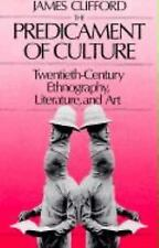 The Predicament of Culture Twentieth-Century Ethnography Literature Art Clifford