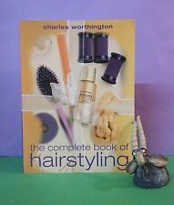 Charles Worthington: The Complete Book Of Hairstyling/hair/beauty/fashion