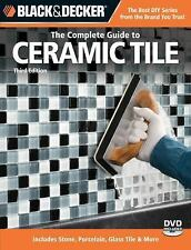 Black & Decker The Complete Guide to Ceramic Tile, Third Edition: Includes Stone