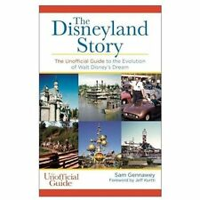 The Disneyland Story : The Unofficial Guide to the Evolution of Walt Disney's...