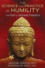 The Science and Practice of Humility: The Path to Ultimate Freedom, Gregory, Jas