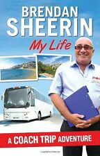 My Life: A Coach Trip Adventure By Brendan Sheerin. 9781843176992