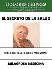 El Secreto de la Salud by Chipres Dolores (2014, Hardcover)