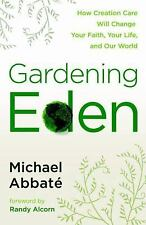 Gardening Eden: How Creation Care Will Change Your Faith, Your Life, and Our Wor