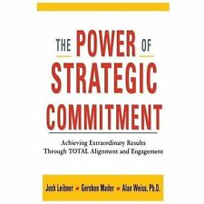 The Power of Strategic Commitment: Achieving Extraordinary Results Through Total