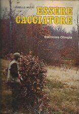 Mutti -  Essere Cacciatore - Editoriale Olimpia I Edizione 1981 Caccia