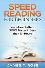 Speed Reading for Beginners : Learn How to Read 300% Faster in Less Than 24...