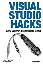 Hacks: Visual Studio Hacks : Tips and Tools for Turbocharging the IDE by...