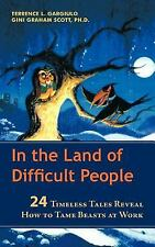 In the Land of Difficult People : 24 Timeless Tales Reveal How to Tame Beasts...