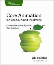 Core Animation for Mac OS X and the iPhone: Creating Compelling Dynamic User Int