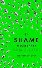 NEW - Is Shame Necessary?: New Uses for an Old Tool by Jacquet, Jennifer