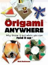 Origami Anywhere : Why Throw It Out When You Can Fold It Up? by Nick Robinson...