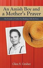 An Amish Boy and a Mother's Prayer : The Founder of Graber Post Buildings...