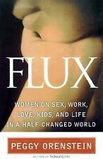 Flux: Women on Sex, Work, Love, Kids and Life in a Half-Changed World, Orenstein